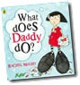 What Does Daddy Do by Rachel Bright
